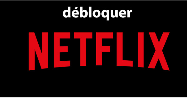 Débloquer Netflix
