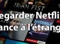 Accès à Netflix France depuis l'étranger : comment procéder ?